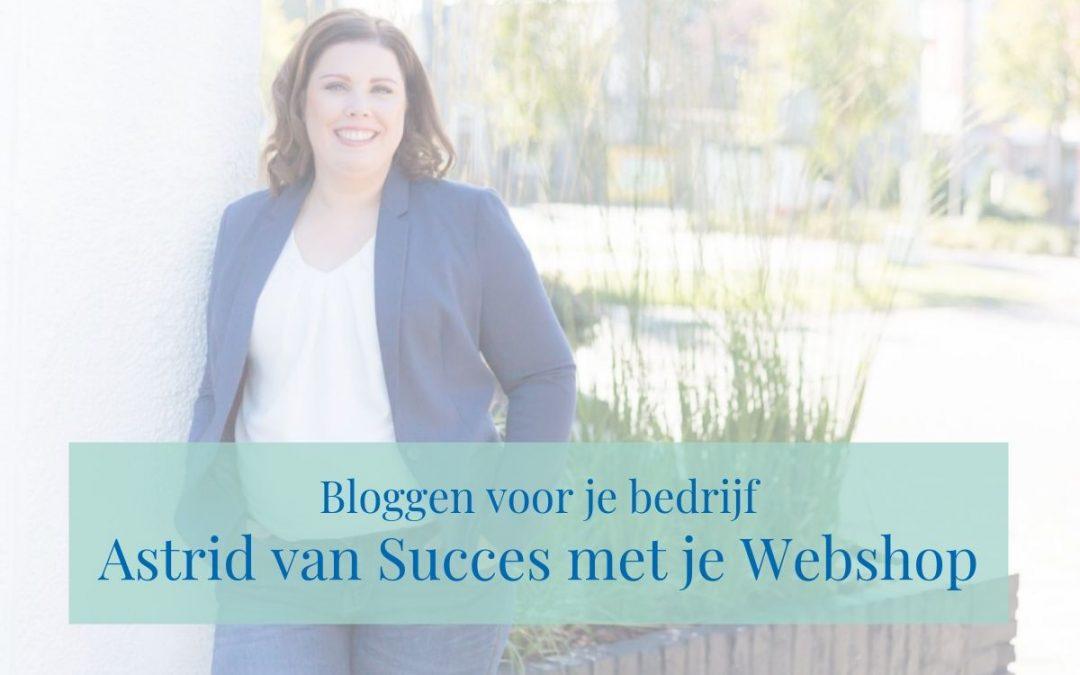 Bloggen voor je bedrijf: Astrid van Succes met je Webshop