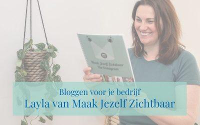 Bloggen voor je bedrijf: Layla van Maak Jezelf Zichtbaar