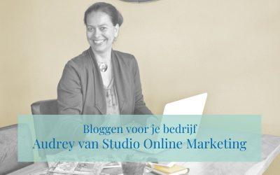 Bloggen voor je bedrijf: Audrey van Studio Online Marketing