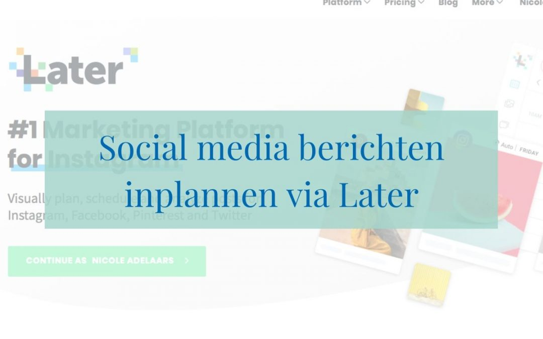 Social media berichten inplannen via Later