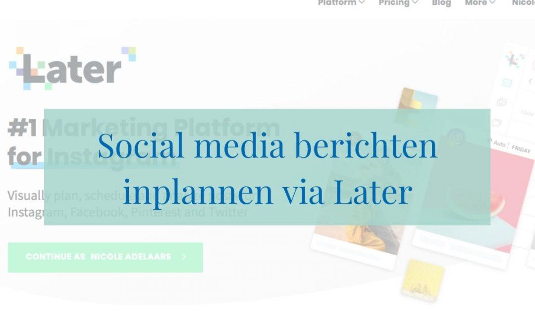 Social media berichten inplannen via Later