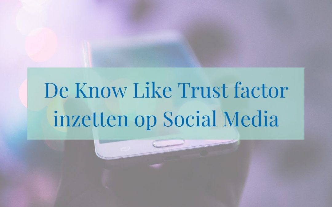 De Know Like Trust factor inzetten op Social Media + 15 voorbeelden