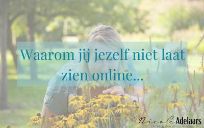 Waarom jij jezelf niet laat zien online…